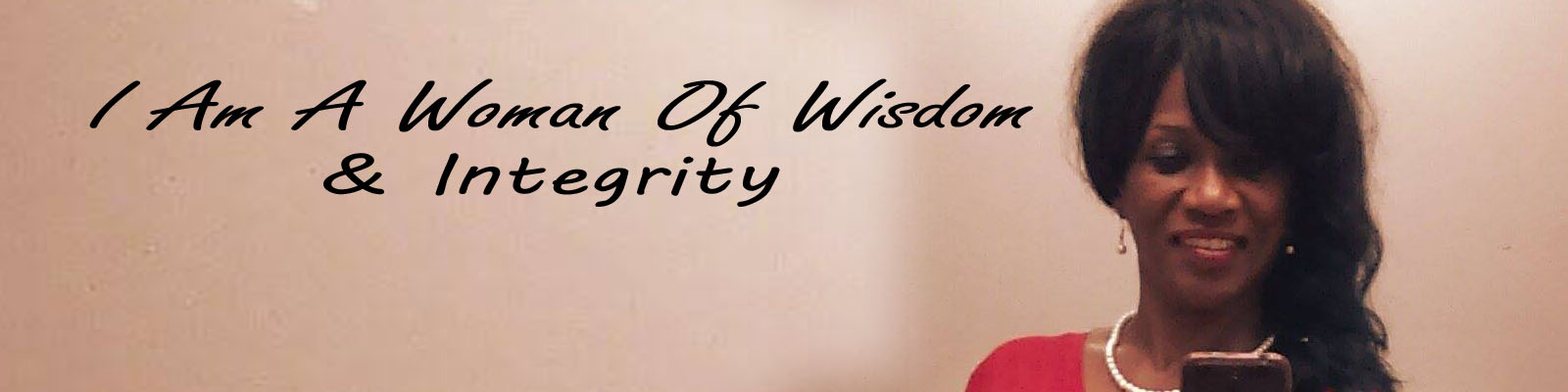 I Am A Woman Of Wisdom & Integrity