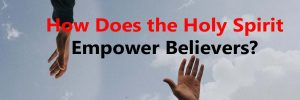 How Does the Holy Spirit Empower Believers?