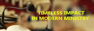 TIMELESS IMPACT IN MODERN MINISTRY