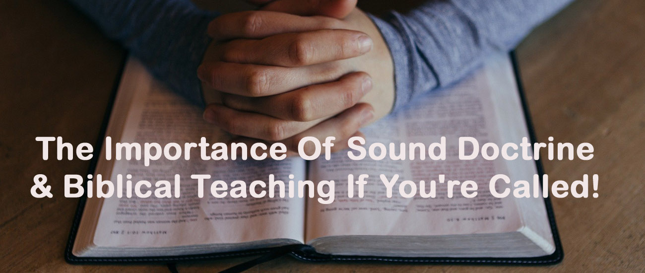 The Importance Of Sound Doctrine & Biblical Teaching If You're Called!